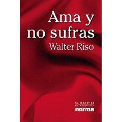 Ama Y No Sufras De Walter Riso Ser Siendo
